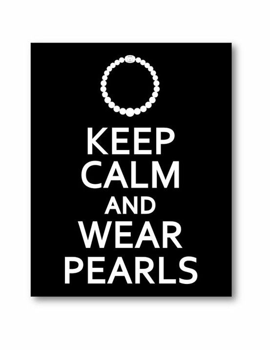 Keep calm and wear pearls! #quotes