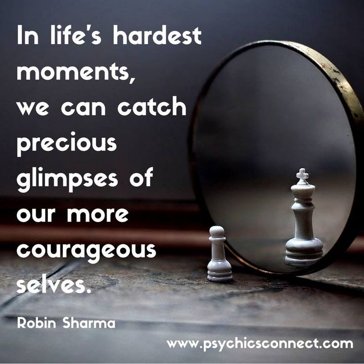 """""""In life's hardest moments, we can catch precious glimpses of our more courageous selves."""" - Robin Sharma"""