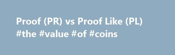 Proof (PR) vs Proof Like (PL) #the #value #of #coins http://coin.remmont.com/proof-pr-vs-proof-like-pl-the-value-of-coins/  #like coins # Proof (PR) vs Proof Like (PL) 2015 March of Dimes Dollar SuperDave posted Oct 26, 2016 at 4:09 PM Could this be the 84 double ear? Handy man posted Oct 26, 2016 at 3:10 PM 1917 dd wheat penny. Handy man posted Oct 26, 2016 at 2:40 PM GTG: Palestine 1927 SouvenirRead More