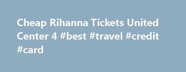 Cheap Rihanna Tickets United Center 4 #best #travel #credit #card http://spain.remmont.com/cheap-rihanna-tickets-united-center-4-best-travel-credit-card/  #flights for cheap # Cheap Rihanna Tickets United Center 4/15/2016 Rihanna Tickets United Center 4/15/2016