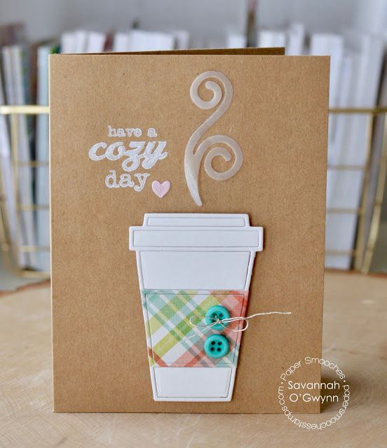 Have a Cozy Day card by Savannah O'Gwynn for Paper Smooches - Coffee Cozy die, Winter Sampler and Blossoming Buds.