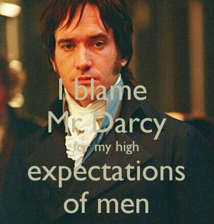 Pride & Prejudice; Mr. Darcy. Kinda true I just watch to many romance shows along with classics. ❤️