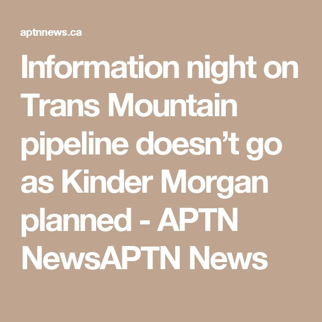 Information night on Trans Mountain pipeline doesn't go as Kinder Morgan planned - APTN NewsAPTN News