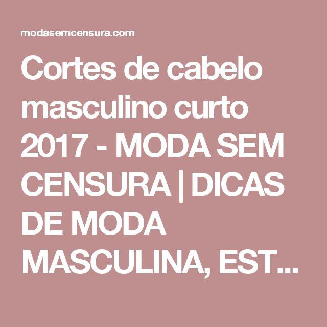 Cortes de cabelo masculino curto 2017 - MODA SEM CENSURA | DICAS DE MODA MASCULINA, ESTILO E CULTURA PARA HOMENS