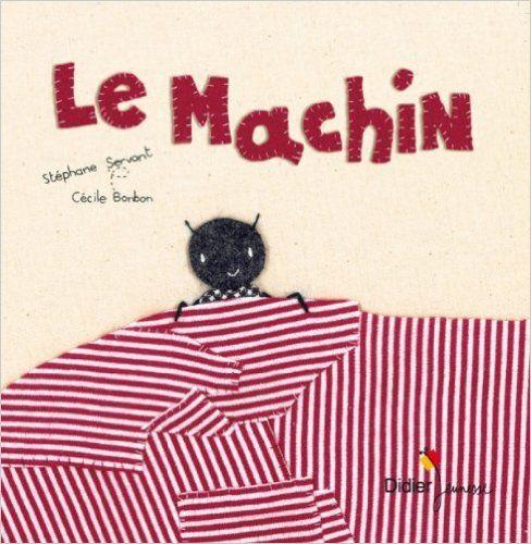 Amazon.fr - Le machin - Stéphane Servant, Cécile Bonbon - Livres