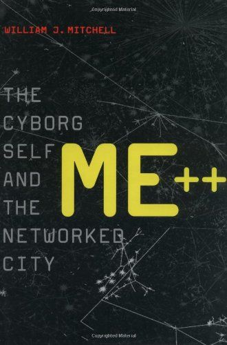 Me++: The Cyborg Self and the Networked City (MIT Press) by William J. Mitchell