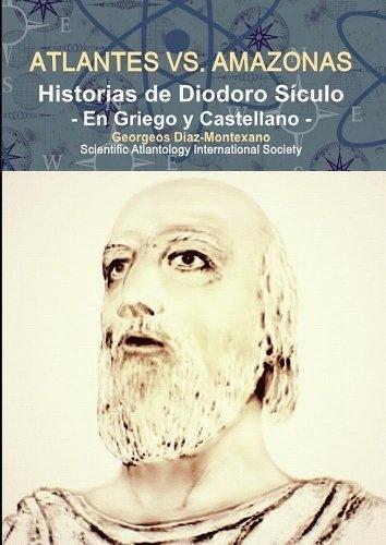 ATLANTES versus AMAZONAS. Historias de Diodoro Sículo. La Civilización de los Atlantes (Clásicos de la Atlantología Histórico-Científica) de Georgeos Díaz-Montexano, http://www.amazon.es/dp/B0093CHCP2/ref=cm_sw_r_pi_dp_8o9Trb1YRK3Q8