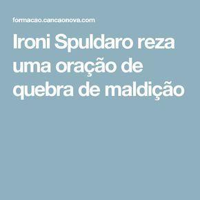 Ironi Spuldaro reza uma oração de quebra de maldição