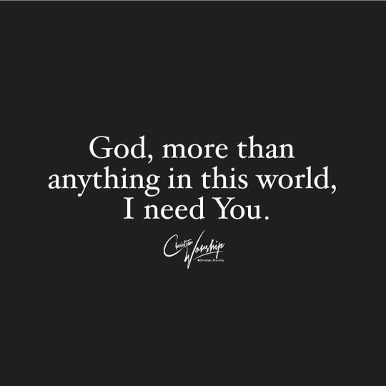 More than ANYTHING!!!! I need God , Jesus and The Holy Spirit... Every second of every day!!!