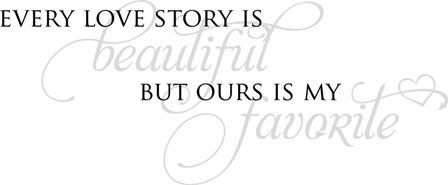 Every Love Story Is Beautiful. But Ours Is My Favorite. Vinyl wall decal. @Lacy Bella: Quotes 3, Life Motto S, Lettering Decor, Vinyl Wall Decor, Wall Quotes, Master Bedrooms, Quotes Sayings, Quote Art, Vinyl Wall Decals