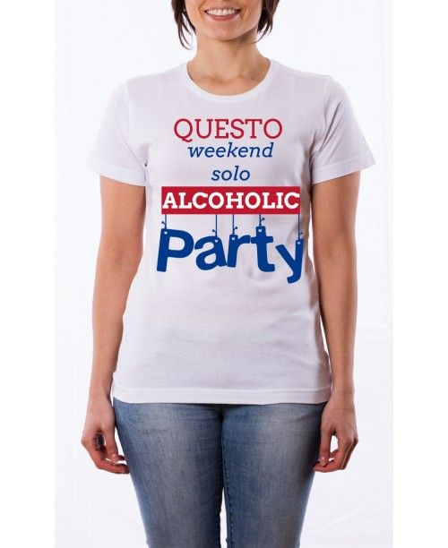 T Shirt Questo weekend solo alcoholic party