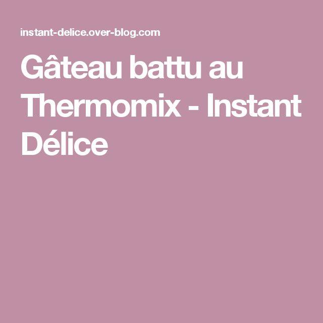 Gâteau battu au Thermomix - Instant Délice