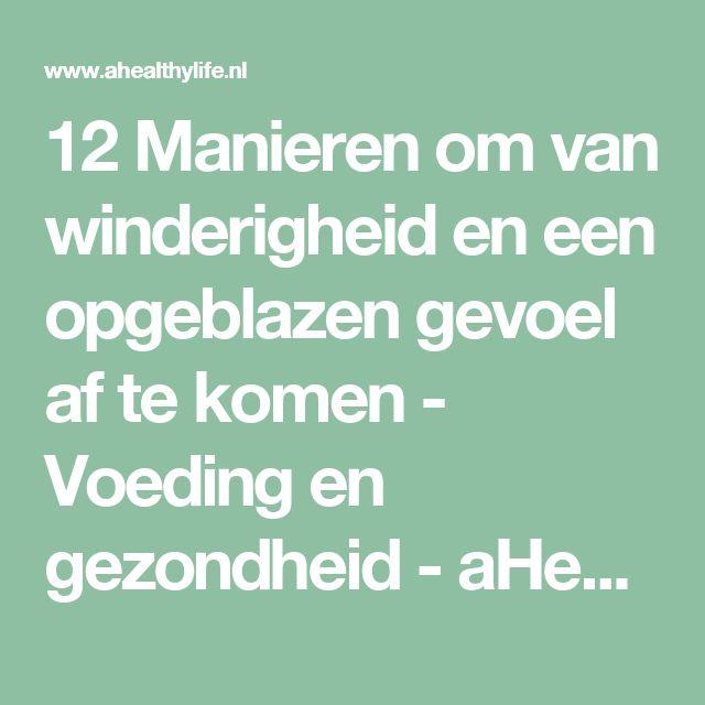 12 Manieren om van winderigheid en een opgeblazen gevoel af te komen - Voeding en gezondheid - aHealthylife.nl
