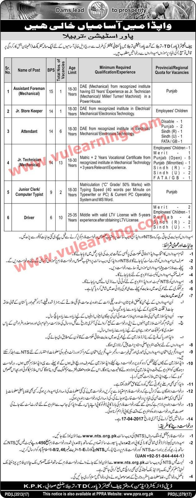 #  Title  Details  1  Jobs Location  Pakistan  2  Government / Private  Government  3  FPSC / PPSC / NTS / Others  NTS  4  Published Date  02 Apr 2017 Sunday  5  Last Date to Apply  17 Apr 2017 Monday  6  Newspaper Name  Express  WAPDA Power Station Tarbela Jobs 2017 NTS Application Form Latest  Vacancies / Positions:-  1 Assistant Foreman (Mechanical) (BPS-15)  1 Junior Store Keeper (BPS-14)  6 Attendant (BPS-14)  13 Junior Technician (Mechanical)(BPS-14)  2 Junior Clerk / Computer…