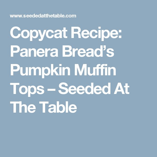 Copycat Recipe: Panera Bread's Pumpkin Muffin Tops – Seeded At The Table