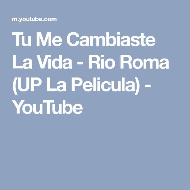 Tu Me Cambiaste La Vida - Rio Roma (UP La Pelicula) - YouTube