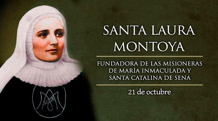 21 Octubre. Santa Laura Montoya, Patrona de las personas que sufren de…