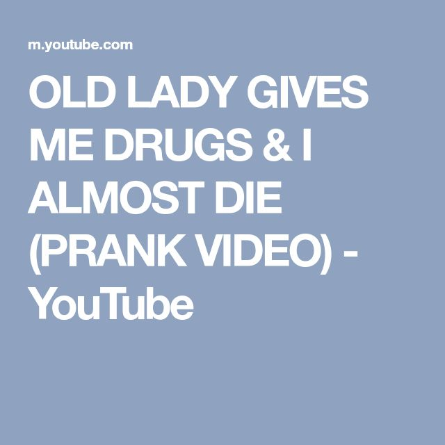 OLD LADY GIVES ME DRUGS & I ALMOST DIE (PRANK VIDEO) - YouTube