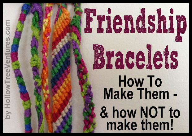 Funny AND informative - tutorial for making classic friendship bracelets with new twists, and how NOT to make them!