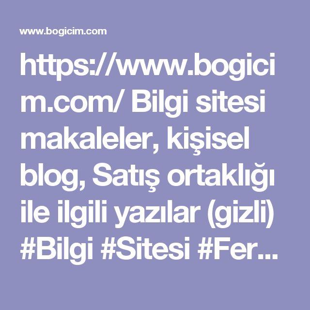 https://www.bogicim.com/ Bilgi sitesi makaleler, kişisel blog, Satış ortaklığı ile ilgili yazılar (gizli) #Bilgi #Sitesi #Ferolle