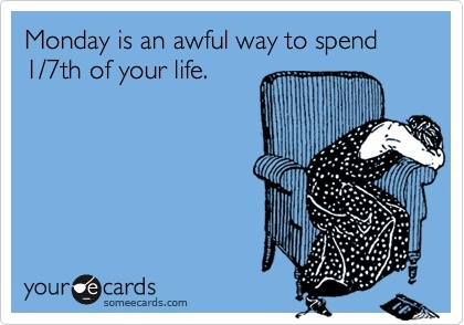 MONDAYS :( words-to-the-wise-and-little-giggles