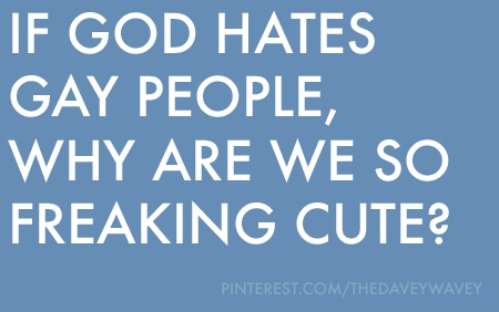 If God hates gay people, why are we so freakin' cute?