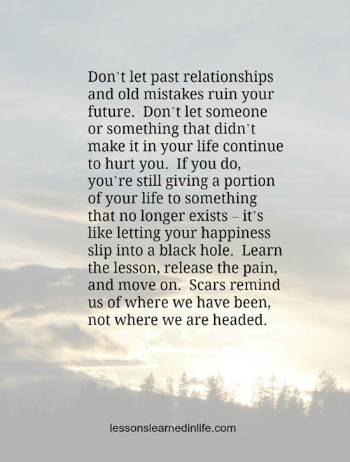 "Don't let the past ruin your future.  It is often difficult to see when someone says ""That's the way it is"" instead of making a commitment to change."
