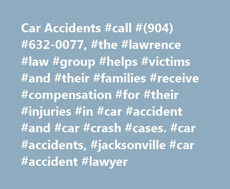 Car Accidents #call #(904) #632-0077, #the #lawrence #law #group #helps #victims #and #their #families #receive #compensation #for #their #injuries #in #car #accident #and #car #crash #cases. #car #accidents, #jacksonville #car #accident #lawyer http://wisconsin.remmont.com/car-accidents-call-904-632-0077-the-lawrence-law-group-helps-victims-and-their-families-receive-compensation-for-their-injuries-in-car-accident-and-car-crash-cases-car-ac/  # Car Accidents Car accidents are the most…