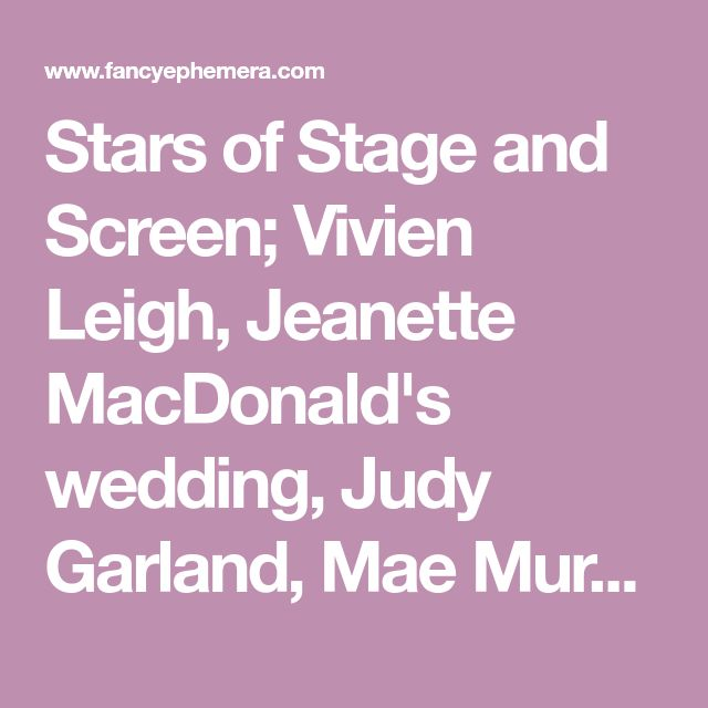 Stars of Stage and Screen; Vivien Leigh, Jeanette MacDonald's wedding, Judy Garland, Mae Murray, Anna Pavlova, Ann Held, Olive Thomas, Olivia De Havilland, Billie Dove