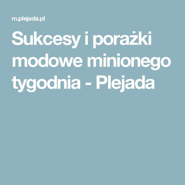 Sukcesy i porażki modowe minionego tygodnia - Plejada