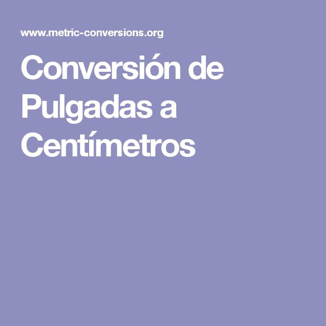 Conversión de Pulgadas a Centímetros