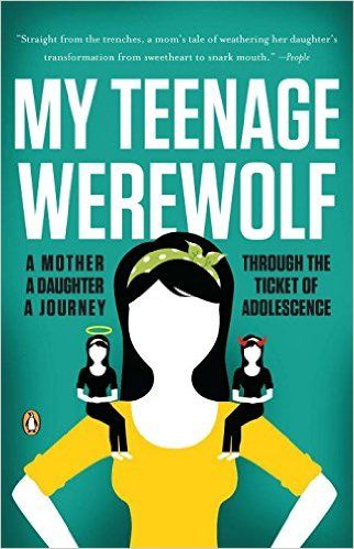 My Teenage Werewolf: A Mother, a Daughter, a Journey Through the Thicket of Adolescence: Lauren Kessler: 9780143119456: Amazon.com: Books