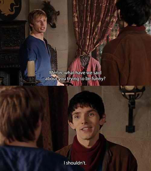 That kind of funny because later in the show, Arthur says that Merlin isn't a good servant but he's funny and that's why he keeps him around.