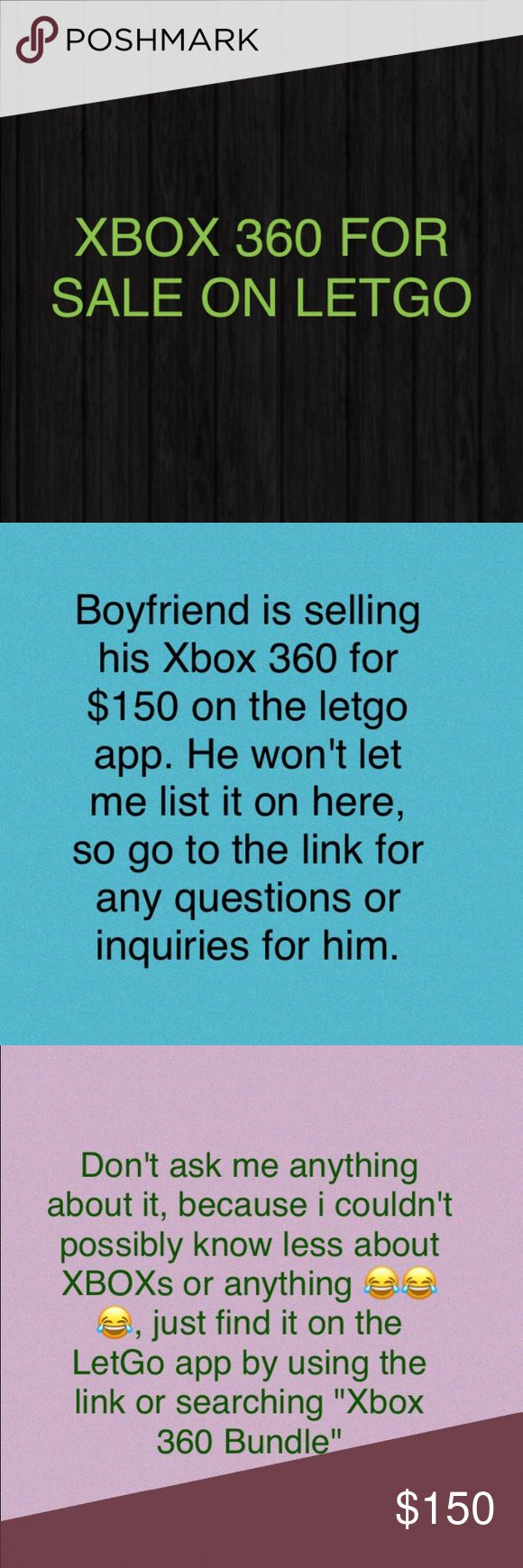 !!DO NOT PURCHASE THIS LISTING!! XBOX 360 ON LETGO ••••••So i'm not sure if i'm allowed to post this on here (please tell me if not, i'll delete the listing immediately! i don't want to break any rules)•••••••   But basically my boyfriend is selling an Xbox 360 on the letgo app. it is with all the cords, 14 games, 2 controllers, 2 rechargeable batteries and 2 chargers all bundled  for $150!!! he no longer uses it and would like some money to spend on family christmas presents. The link is…