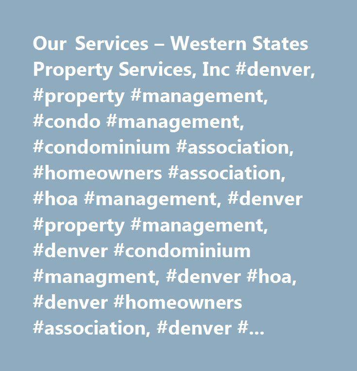 Our Services – Western States Property Services, Inc #denver, #property #management, #condo #management, #condominium #association, #homeowners #association, #hoa #management, #denver #property #management, #denver #condominium #managment, #denver #hoa, #denver #homeowners #association, #denver #property, #colorado #property #management, #colorado #hoa, #colorado #homeowners #association…