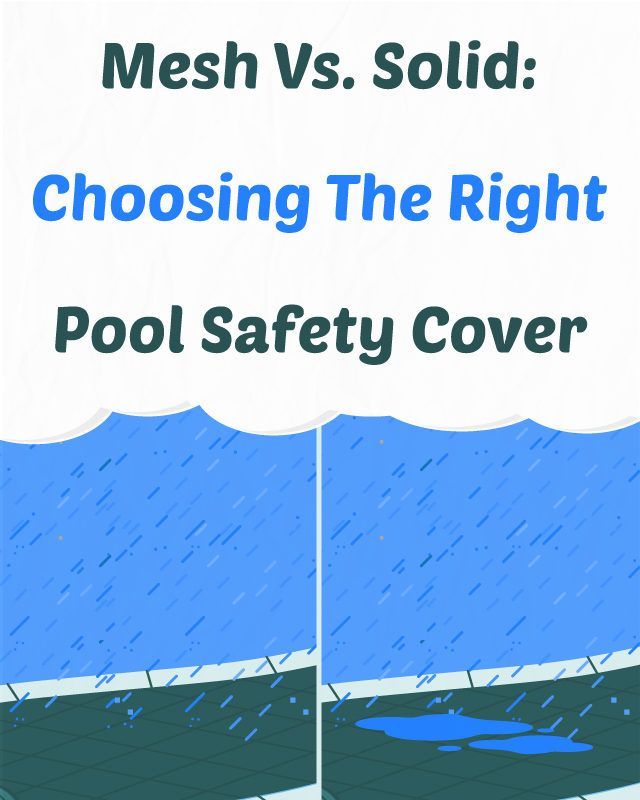 There is a huge difference between mesh and solid safety covers. A mesh cover allows rain water and snow to seep through cover and into your pool. A solid cover requires a pump to take the water off the cover.
