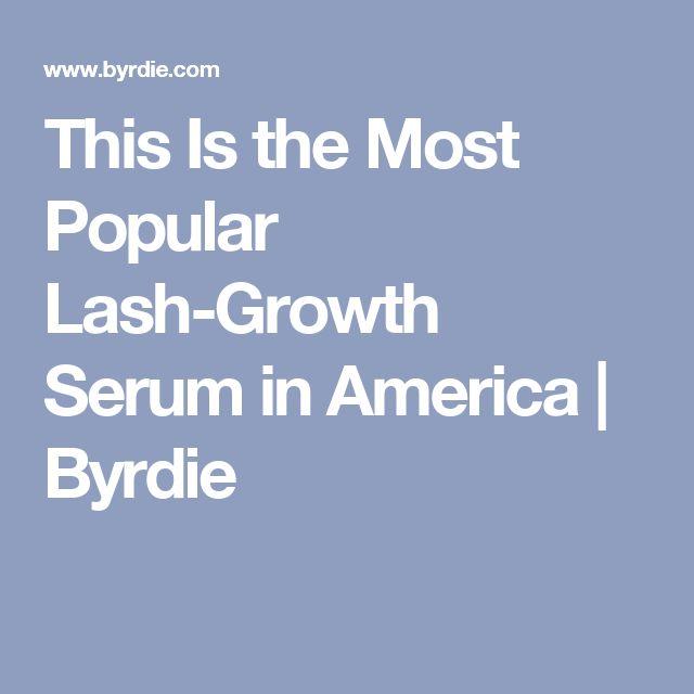 This Is the Most Popular Lash-Growth Serum in America   Byrdie