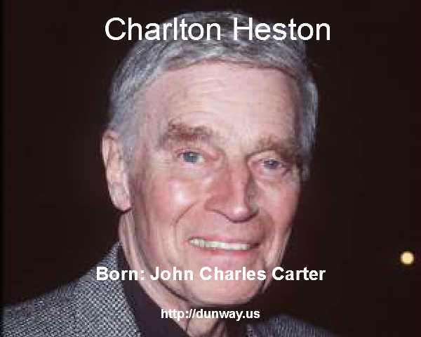 Charleton Heston: Born John Charles Carter  October 4, 1923 - Died: April 5, 2008 (aged 84) - R.I.P.