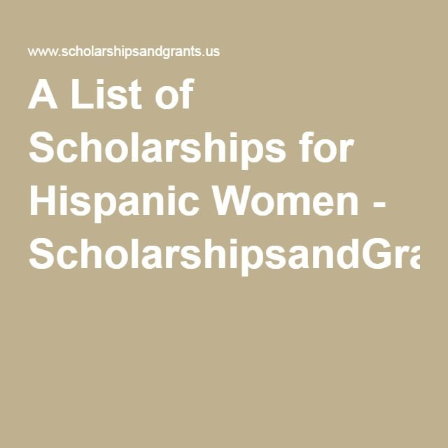 A List of Scholarships for Hispanic Women - ScholarshipsandGrants.us