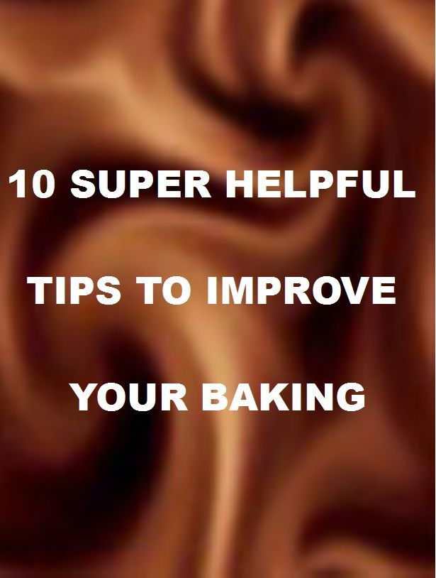10 Super Helpful Tips To Improve Your Baking