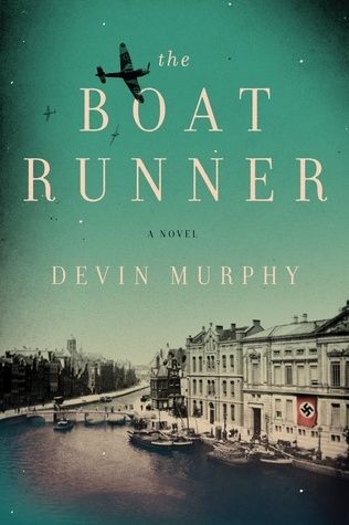 Historical Fiction 2017. World War II Fiction. A young Dutch man becomes a smuggler during the War. The Boat Runner by Devin Murphy.