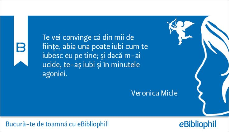 """""""Te vei convinge că din mii de fiinţe, abia una poate iubi cum te iubesc eu pe tine; şi dacă m-ai ucide, te-aş iubi şi în minutele agoniei."""" Veronica Micle"""