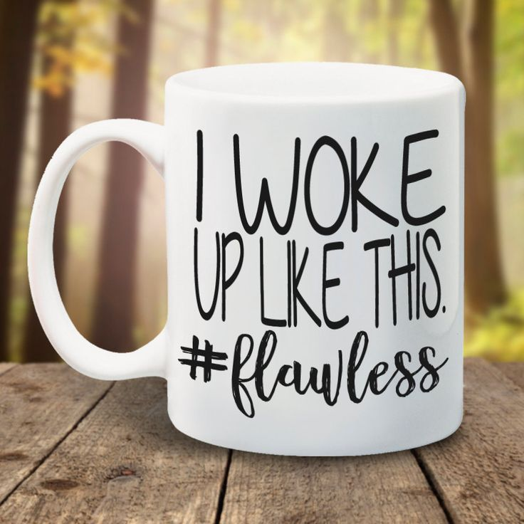 I woke up like this, flawless Mugs home decal Tea art friend gift wine milk beer novelty tea cup birthday gifts