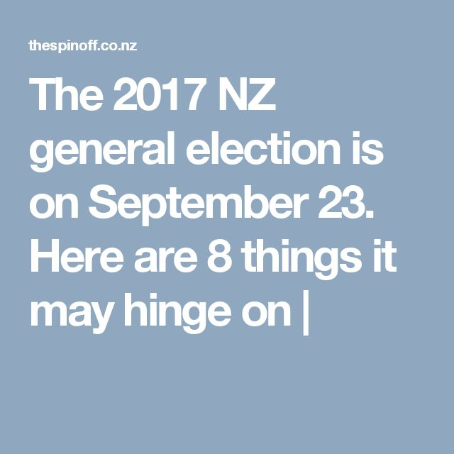The 2017 NZ general election is on September 23. Here are 8 things it may hinge on |