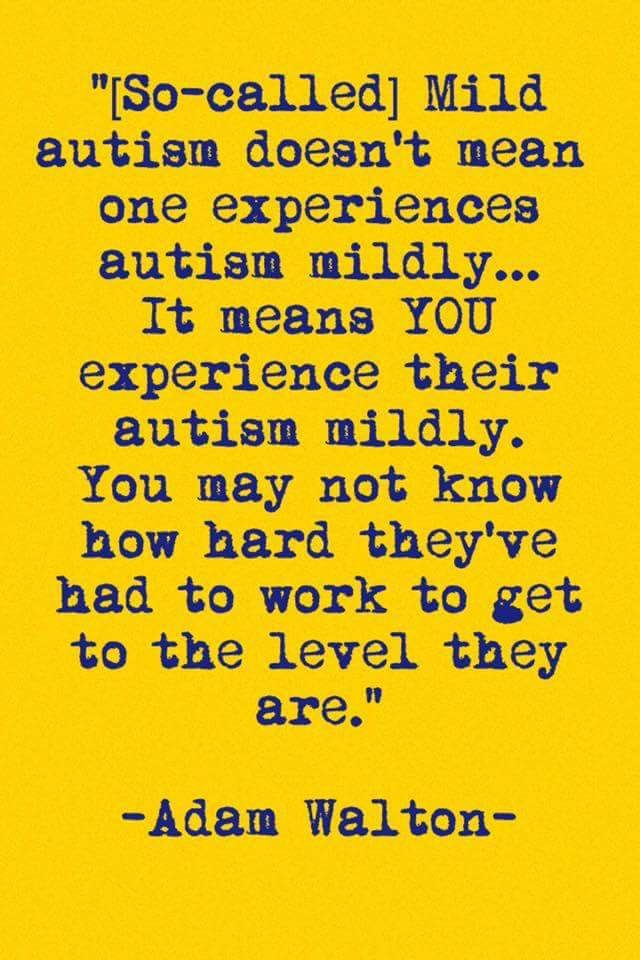 """""""[So-called] Mild autism doens't mean one experiences autism mildly...It means YOU experience their autism mildly. You may not know how hard they've had to work to get to the level they are."""" #Autism #AutismAwareness #AutismAcceptance"""