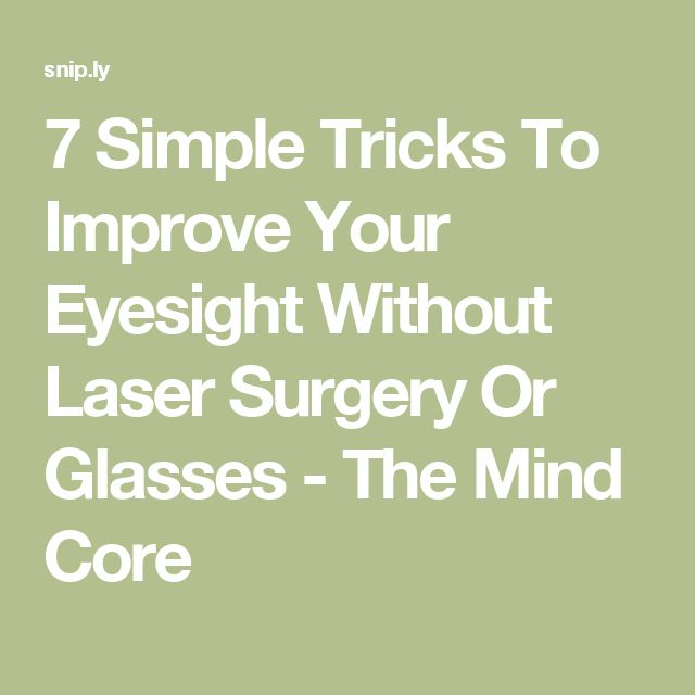 7 Simple Tricks To Improve Your Eyesight Without Laser Surgery Or Glasses - The Mind Core