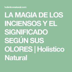 LA MAGIA DE LOS INCIENSOS Y EL SIGNIFICADO SEGÚN SUS OLORES   Holistico Natural