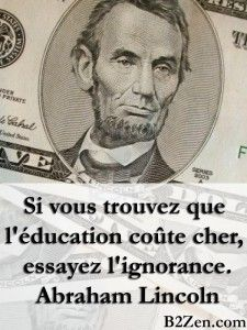 """Abraham Lincoln : """"Si vous trouvez que l'éducation coûte cher, essayez l'ignorance."""""""