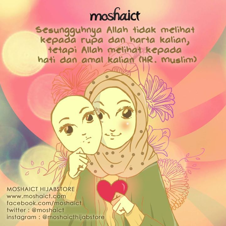 """""""Sesungguhnya Allah SWT tidak melihat kepada rupa dan harta kalian, tetapi Allah SWT melihat kepada hati dan amal kalian."""" -HR. Muslim [www.moshaict.com]"""