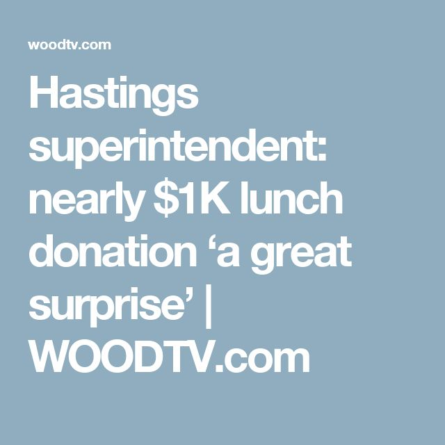 Hastings superintendent: nearly $1K lunch donation 'a great surprise' | WOODTV.com